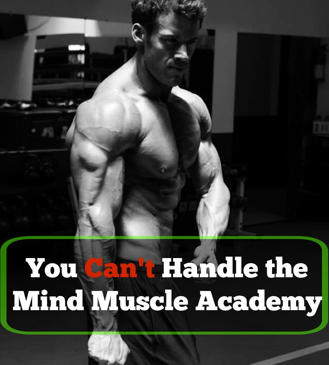 You Can't Handle the Mind Muscle Academy