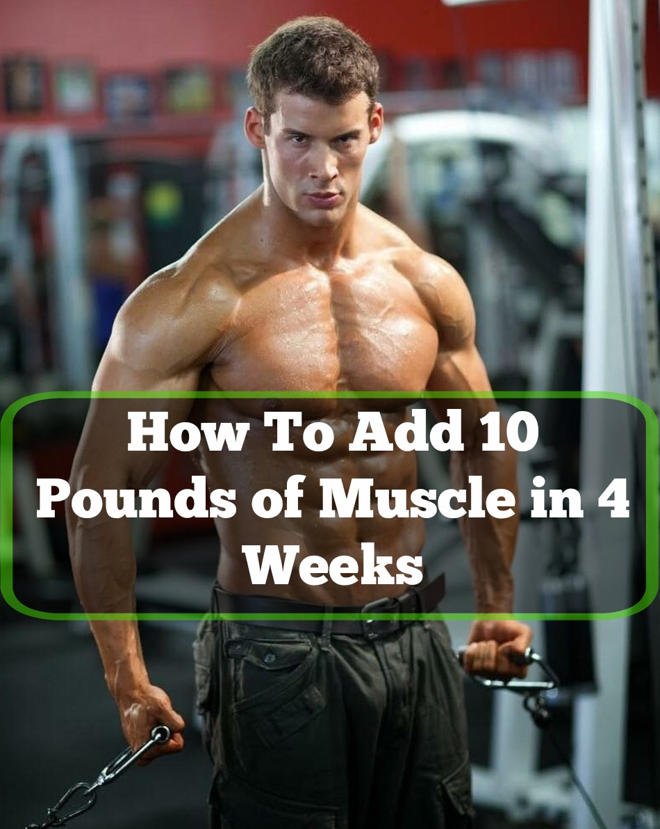 Gain 10 Pounds of Muscle in 4 Weeks – Is It Possible?