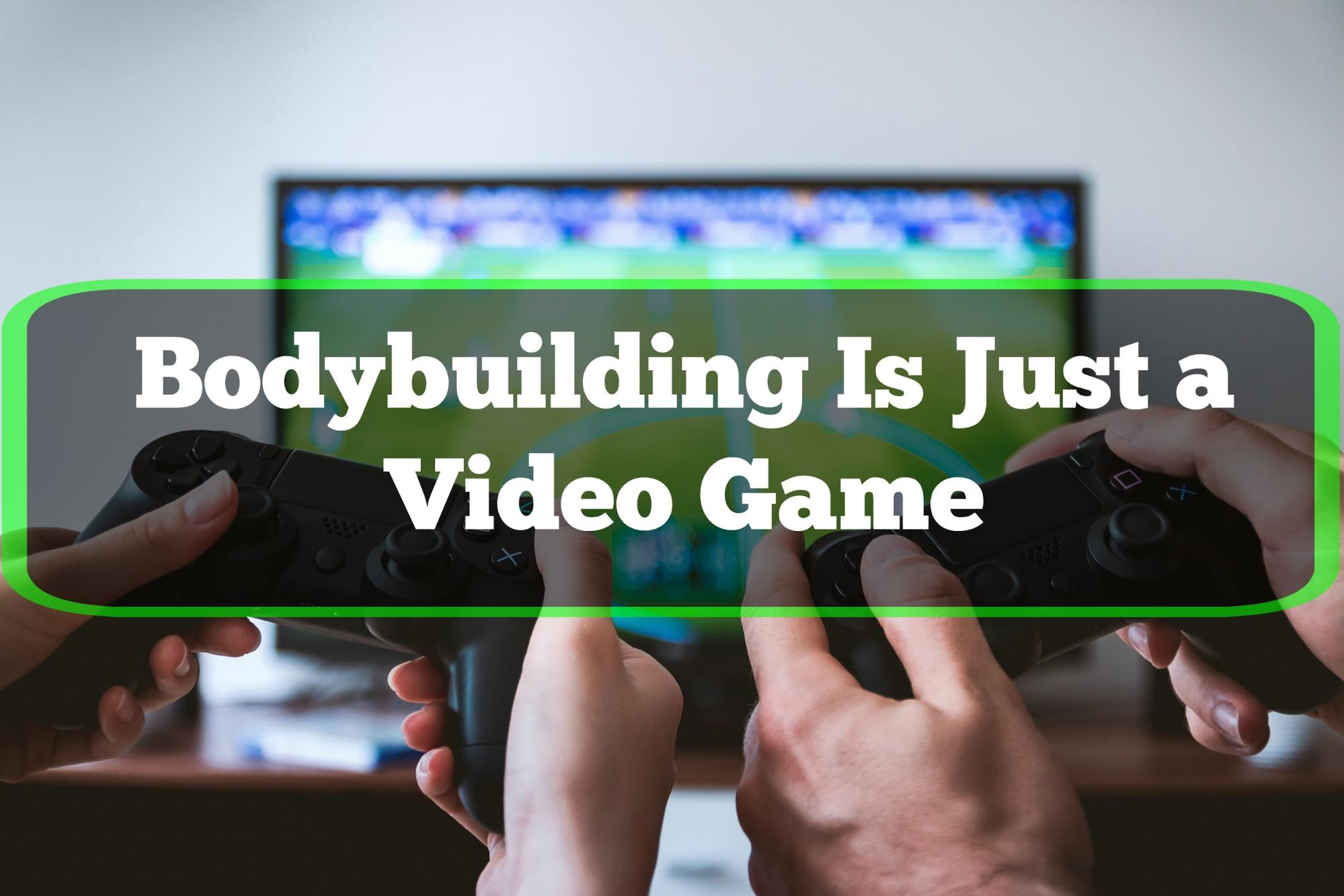 Muscle Building is Like a Video Game
