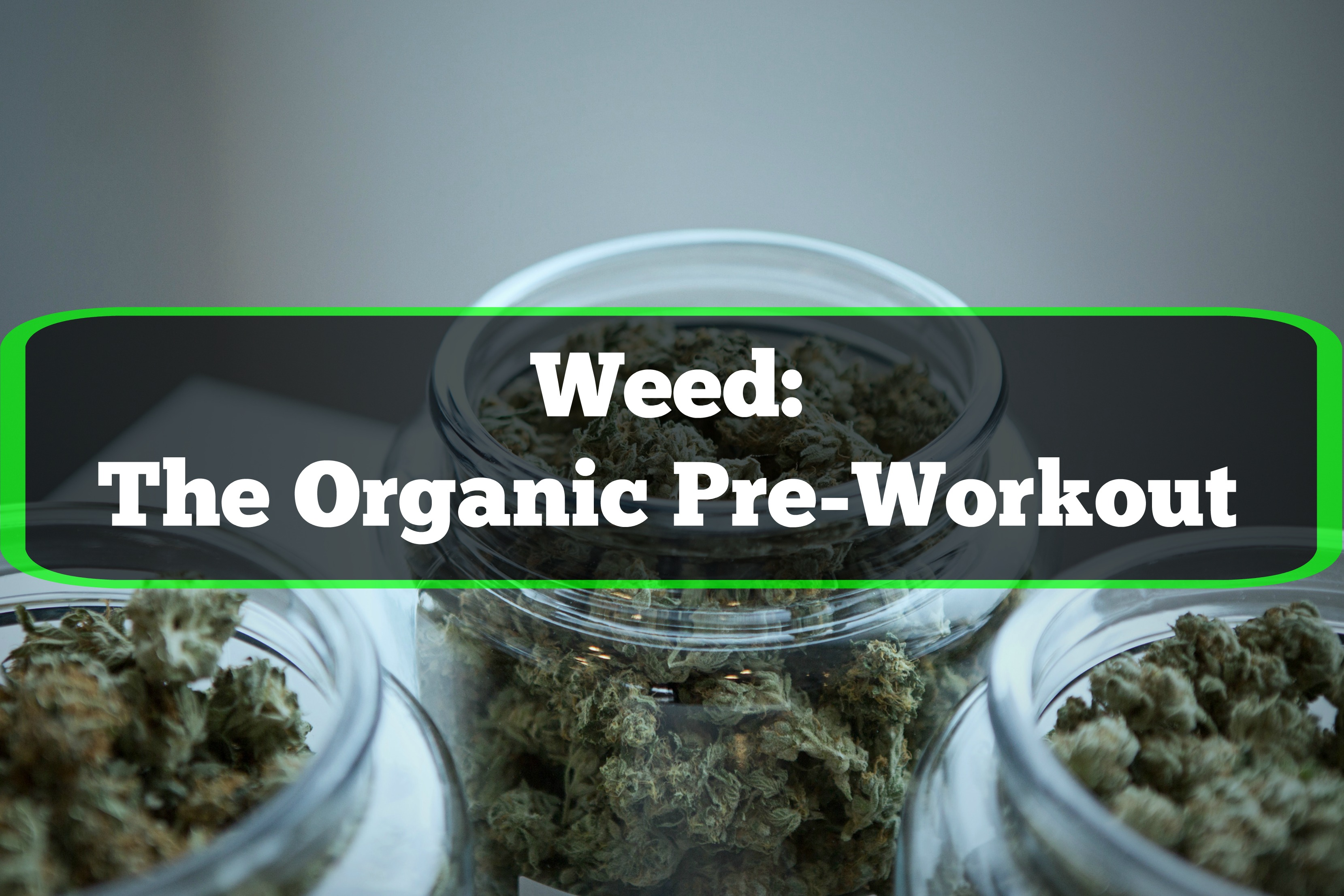 Weed: The All-Natural Pre-Workout?