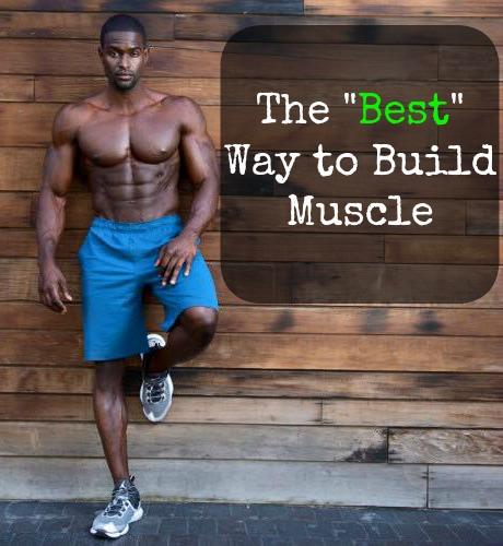 "How to Choose the ""Best"" Muscle Building System"