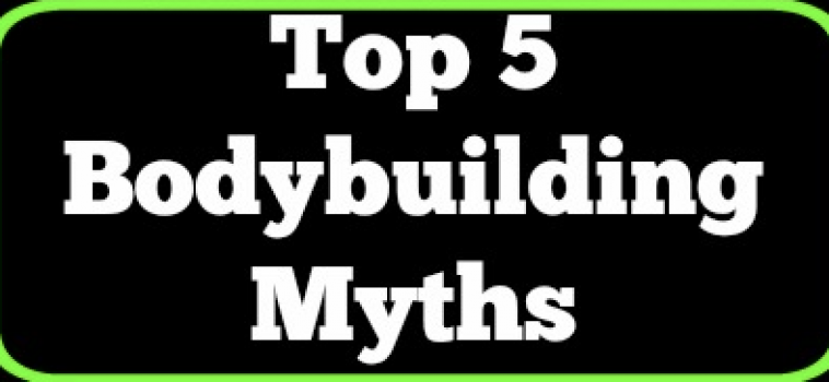 Top 5 Bodybuilding Myths