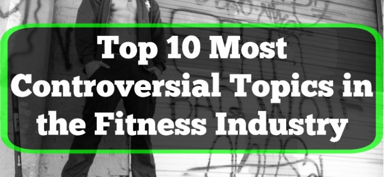 The 10 Most Controversial Fitness Topics