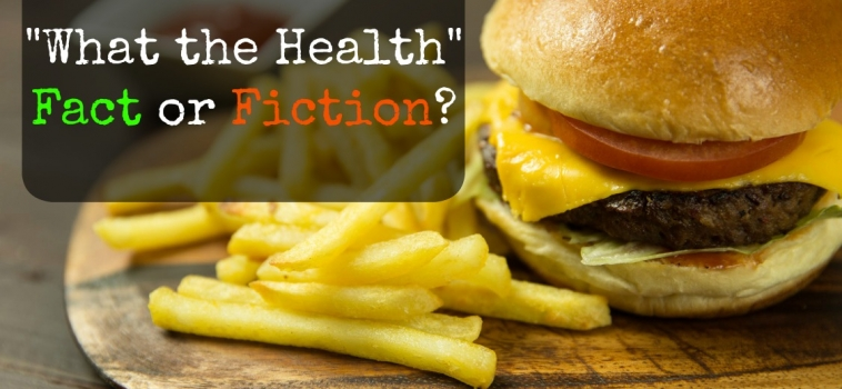"""What the Health"" – Fact or Fiction?"